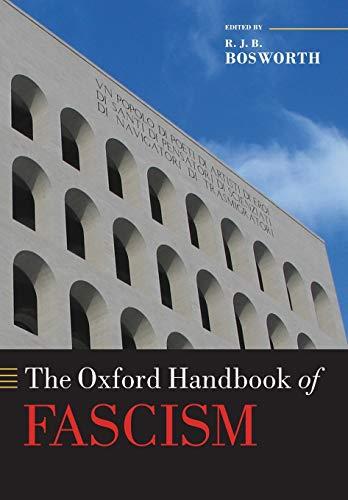 The Oxford Handbook of Fascism By R.J.B. Bosworth (University of Western Australia and University of Reading)