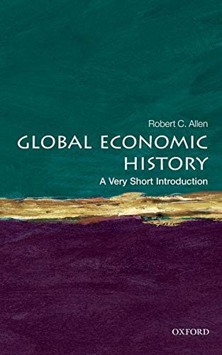 Global Economic History: A Very Short Introduction (Very Short Introductions) By Robert C. Allen