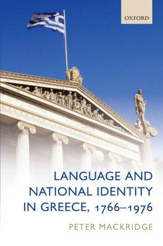 Language and National Identity in Greece, 1766-1976 By Peter Mackridge (Emeritus Professor of Modern Greek, Oxford)