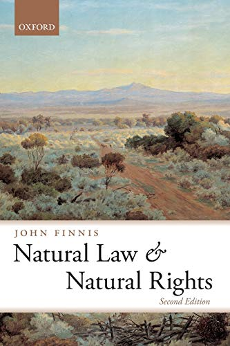 Natural Law And Natural Rights (Clarendon Law) (Clarendon Law Series) By John Finnis (Professor of Law and Legal Philosophy Emeritus at Oxford University and Professor of Law at the University of Notre Dame)