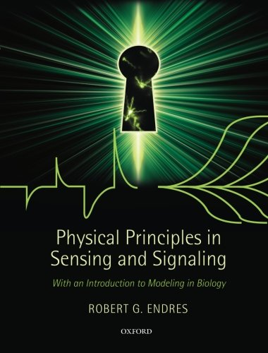 Physical Principles in Sensing and Signaling By Robert G. Endres (Reader in Systems Biology, Imperial College London)