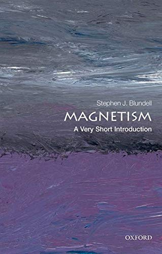 Magnetism: A Very Short Introduction By Stephen J. Blundell (Professor of Physics, Oxford University Department of Physics and Professorial Fellow of Mansfield College, Oxford)