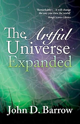The Artful Universe Expanded By John Barrow (Professor of Mathematical Sciences, University of Cambridge)