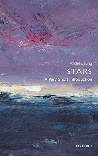 Stars: A Very Short Introduction (Very Short Introductions) By Andrew King
