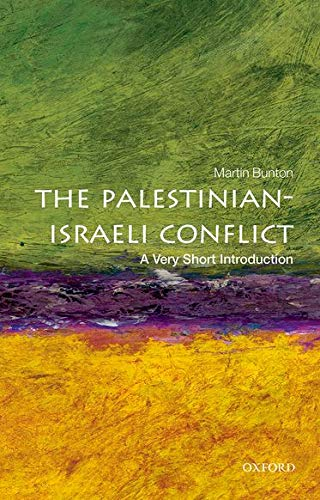 The Palestinian-Israeli Conflict: A Very Short Introduction (Very Short Introductions) By Martin Bunton (Associate Professor, University of Victoria)