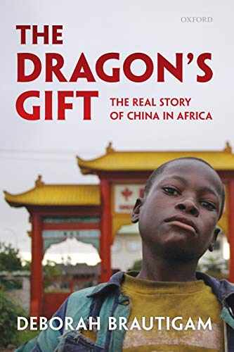The Dragon's Gift By Deborah Brautigam (Professor, School of International Service, American University)