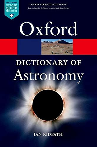 A Dictionary of Astronomy By Ian Ridpath (Full-time writer and broadcaster on astronomy and space)