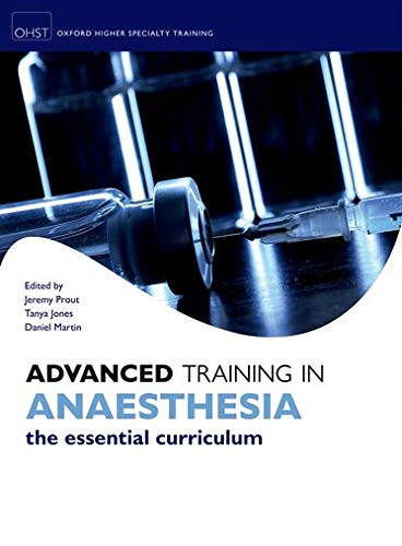 Advanced Training in Anaesthesia by Jeremy Prout (Consultant Anaesthetist, Royal Free London NHS Foundation Trust, UK, and Honorary Senior Clinical Lecturer, University College London)