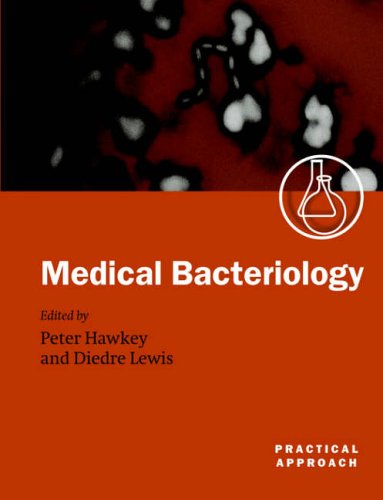 Medical Bacteriology By Edited by Peter Hawkey (Professor of Clinical and Public Health Bacteriology (University of Birmingham) and Honorary Consultant (West Midlands Public Health Laboratory, Heartlands Hospital, Birmingham))