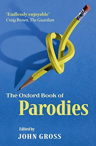 The Oxford Book of Parodies By Edited by John Gross (Freelance author, anthologist, and book reviewer)