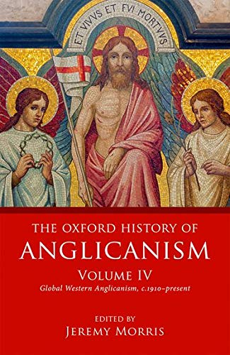The Oxford History of Anglicanism, Volume IV By Edited by Jeremy Morris (Master of Trinity Hall, Master of Trinity Hall, University of Cambridge)