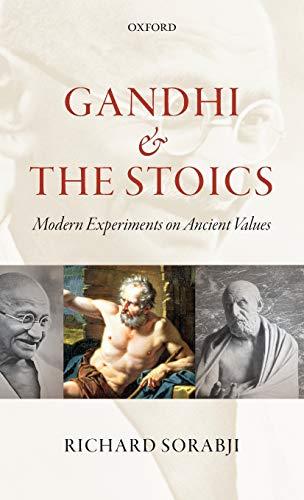 Gandhi and the Stoics By Richard Sorabji (Wolfson College, Oxford)