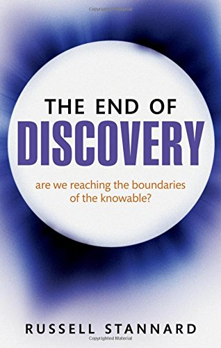 The End of Discovery: Are we approaching the boundaries of the knowable? by Russell Stannard