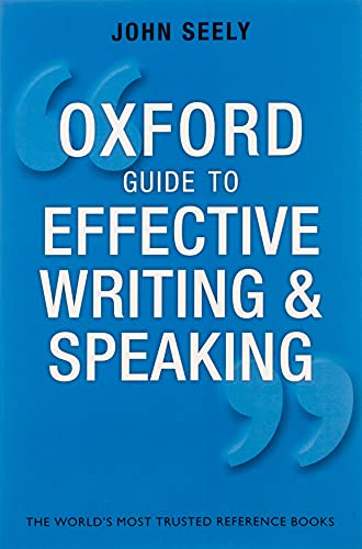 Oxford Guide to Effective Writing and Speaking: How to Communicate Clearly By John Seely (Freelance author and editor)