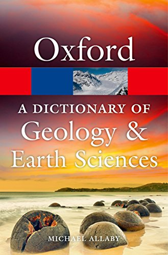 A Dictionary of Geology and Earth Sciences 4/e (Oxford Quick Reference) By Michael Allaby