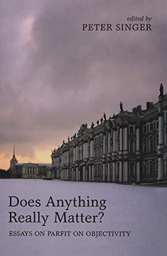 Does Anything Really Matter? By Peter Singer (Princeton UniversityUniversity of Melbourne)