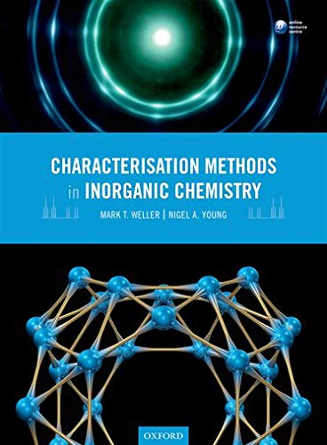 Characterisation Methods in Inorganic Chemistry By Mark T. Weller (Professor of Energy Materials, University of Bath)