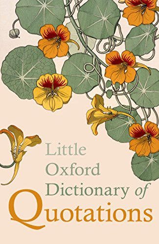 Little Oxford Dictionary of Quotations Edited by Susan Ratcliffe (Associate Editor, Quotations, Oxford University Press)