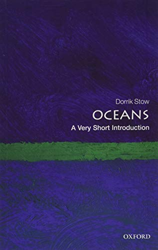 Oceans: A Very Short Introduction (Very Short Introductions) By Dorrik Stow (Director, Institute of Petroleum Engineering, Heriot Watt University)