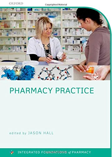 Pharmacy Practice (Integrated Foundations Of Pharmacy) By Edited by Jason Hall (School of Pharmacy and Pharmaceutical Sciences, University of Manchester, UK)