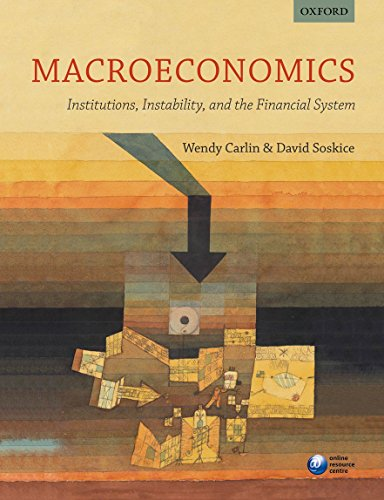 Macroeconomics: Institutions, Instability, and the Financial System By Wendy Carlin (Professor of Economics, University College London)