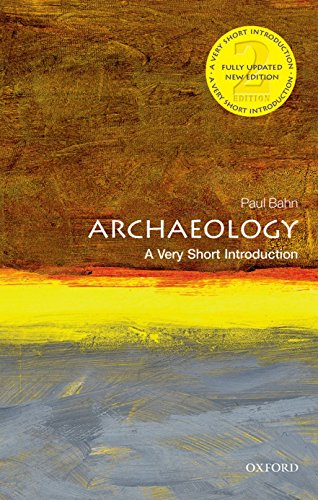 Archaeology: A Very Short Introduction By Paul Bahn (Freelance writer, translator, and broadcaster in archaeology)