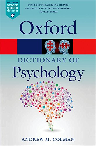 A Dictionary of Psychology 4/e (Oxford Quick Reference) By Andrew M. Colman (Professor of Psychology, University of Leicester)