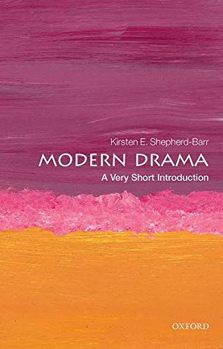 Modern Drama: A Very Short Introduction by Kirsten Shepherd-Barr (University Lecturer in Modern Drama, Faculty of English, University of Oxford)