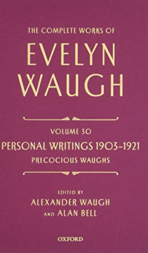 The Complete Works of Evelyn Waugh: Personal Writings 1903-1921: Precocious Waughs By Evelyn Waugh