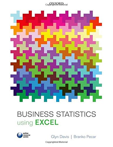 Business Statistics using Excel By Glyn Davis (Principal Lecturer in e-Business and Data Analysis, Teesside University Teaching Fellow)