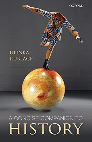 A Concise Companion to History By Ulinka Rublack (Senior Lecturer in Early Modern European history at Cambridge University and a fellow of St John's College)