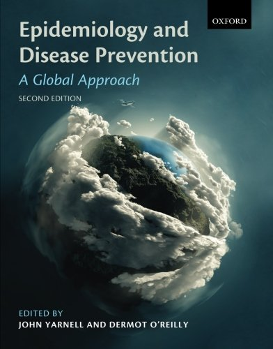 Epidemiology and Disease Prevention: A Global Approach By Edited by John Yarnell (Epidemiology Research Group, Queen's University, Belfast)