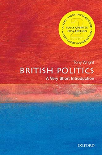 British Politics: A Very Short Introduction 2/e (Very Short Introductions) By Tony Wright (Professorial Fellow in the Department of Politics at Birkbeck College, University of London)