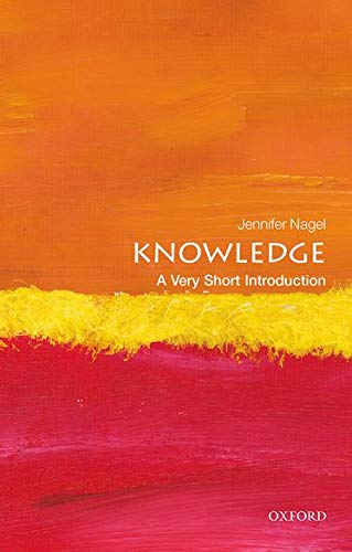 Knowledge: A Very Short Introduction (Very Short Introductions) By Jennifer Nagel (Associate Professor of Philosophy at the University of Toronto)