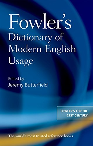 Fowler's Dictionary of Modern English Usage By Edited by Jeremy Butterfield