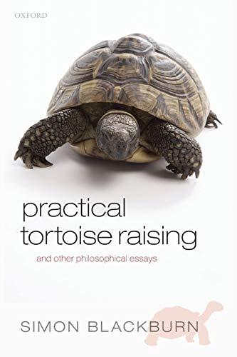 Practical Tortoise Raising By Simon Blackburn (University of Cambridge and University of North Carolina)