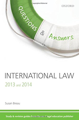 Questions & Answers International Law 2013-2014 Law Revision and Study Guide 3/e (Law Questions & Answers) By Susan Breau