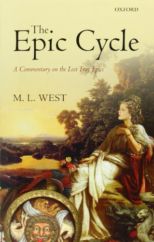 The Epic Cycle: A Commentary on the Lost Troy Epics by M. L. West