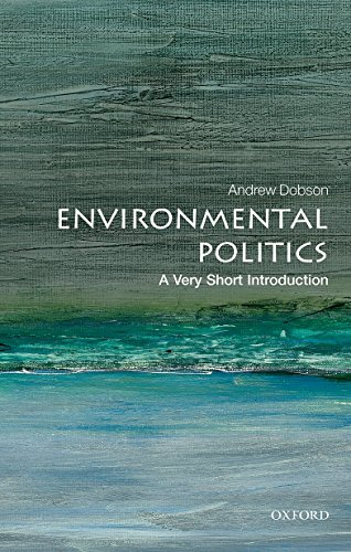 Environmental Politics: A Very Short Introduction (Very Short Introductions) By Andrew Dobson
