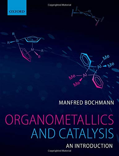 Organometallics and Catalysis: An Introduction By Manfred Bochmann (School of Chemistry, University of East Anglia)