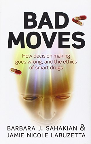 Bad Moves By Barbara Sahakian (University of Cambridge School of Clinical Medicine, Department of Clinical Neuropsychology, Cambridge)