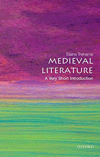 Medieval Literature: A Very Short Introduction By Elaine Treharne (Professor of English, Stanford University)