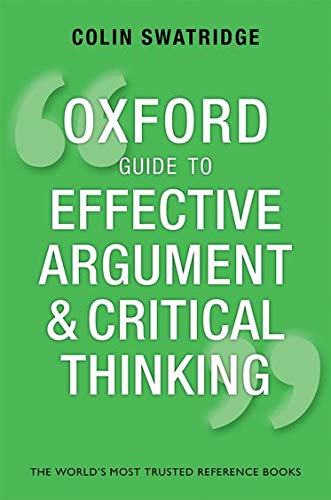 Oxford Guide to Effective Argument and Critical Thinking (Oxford Guides) By Colin Swatridge (AQA A Level Chief Examiner)
