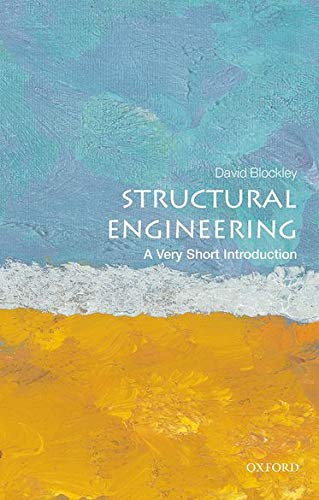 Structural Engineering: A Very Short Introduction (Very Short Introductions) By David Blockley (Emeritus Professor and Senior Research Fellow, University of Bristol, UK)