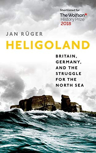 Heligoland By Jan Ruger (Professor of History Birkbeck University of London)