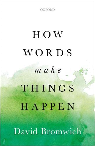 How Words Make Things Happen par David Bromwich (Sterling Professor of English, Yale University)