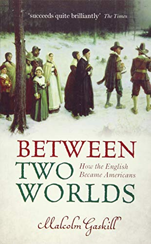 Between Two Worlds By Malcolm Gaskill (Professor of Early Modern History, University of East Anglia)