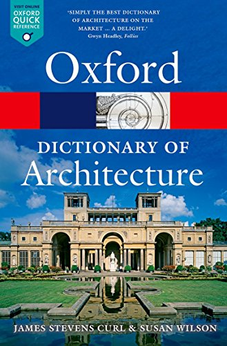 The Oxford Dictionary of Architecture 3/e (Oxford Quick Reference) By James Stevens Curl (Professor of Architecture, University of Ulster)