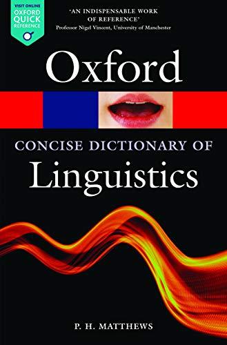 The Concise Oxford Dictionary of Linguistics 3/e (Oxford Quick Reference) By P. H. Matthews (Emeritus Professor of Linguistics, St. John's College, Cambridge University)