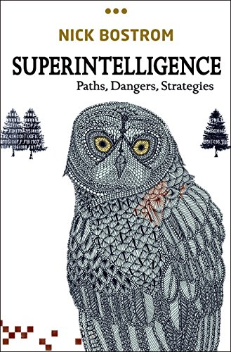 Superintelligence By Nick Bostrom (Professor in the Faculty of Philosophy & Oxford Martin School and Director, Future of Humanity Institute, University of Oxford)